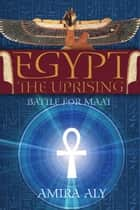 Egypt: The Uprising (The Battle for Maat, Book 1) ebook by Amira Aly