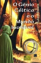 O Gênio Céltico e o Mundo Invisivel ebook by Léon Denis