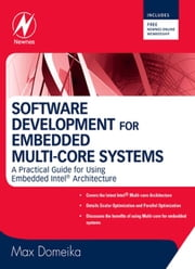 Software Development for Embedded Multi-core Systems: A Practical Guide Using Embedded Intel Architecture ebook by Domeika, Max