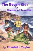 The Beach Kids in Oceans of Trouble ebook by Elizabeth Taylor