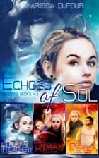 The Echoes of Sol: Books 1-3 eBook by Charissa Dufour
