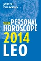Leo 2014: Your Personal Horoscope ebook by Joseph Polansky