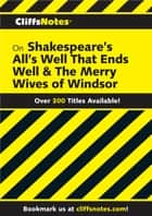 CliffsNotes on Shakespeare's All's Well That Ends Well & The Merry Wives of Windsor ebook by Denis M. Calandra