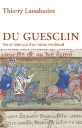 Du Guesclin ebook by Thierry LASSABATÈRE