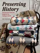 Preserving History - Patchwork Patterns Inspired by Antique Quilts ebook by Julie Hendricksen