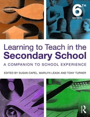 Learning to Teach in the Secondary School - A Companion to School Experience ebook by Susan Capel,Marilyn Leask,Sarah Younie