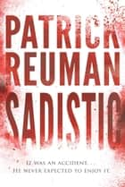 Sadistic - A Sadistic Novel - 1 ebook by Patrick Reuman