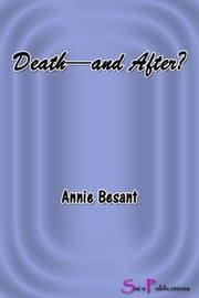 Death--and After? ebook by Annie Besant