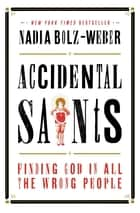 Accidental Saints ebook by Nadia Bolz-Weber