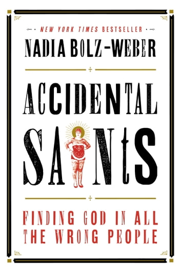 Accidental Saints - Finding God in All the Wrong People ebook by Nadia Bolz-Weber
