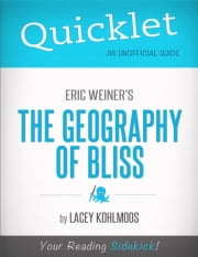 Quicklet on Eric Weiner's The Geography of Bliss ebook by Lacey Kohlmoos