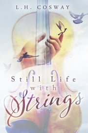 Still Life with Strings ebook by L.H. Cosway