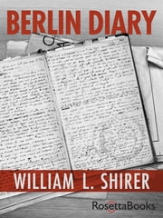 Berlin Diary - The Journal of a Foreign Correspondent 1934-1941 ebook by William L. Shirer