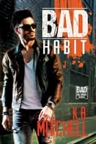 Bad Habit eBook by K.A. Mitchell