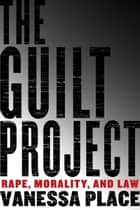 The Guilt Project ebook by Vanessa Place