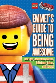 LEGO: The LEGO Movie: Emmet's Guide to Being Awesome ebook by Ace Landers,Scholastic