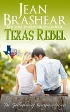 Texas Rebel - The Gallaghers of Sweetgrass Springs ebook by Jean Brashear