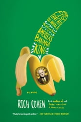 The Fish That Ate the Whale - The Life and Times of America's Banana King ebook by Rich Cohen