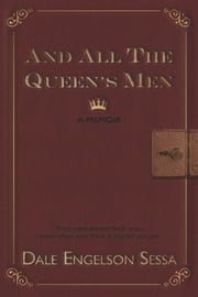 And All The Queen's Men - A Memoir ebook by Dale Engelson Sessa