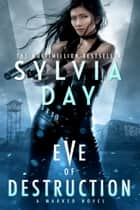 Eve of Destruction - A Marked Novel ebook by Sylvia Day, S. J. Day