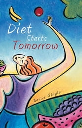 Diet Starts Tomorrow ebook by Louise Ginglo