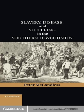 Slavery, Disease, and Suffering in the Southern Lowcountry ebook by Peter McCandless
