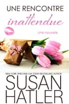 Une rencontre inattendue ebook by Susan Hatler