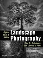 Digital Black & White Landscape Photography ebook by Gary Wagner