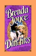 Dark Fires - A Novel ebook by Brenda Joyce