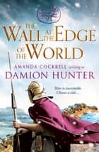 The Wall at the Edge of the World - An unputdownable adventure in the Roman Empire ebook by Damion Hunter