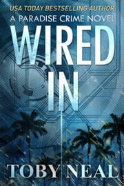 Wired In - Paradise Crime Series, #1 ebook by Kobo.Web.Store.Products.Fields.ContributorFieldViewModel