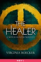 The Healer - A Witch Hunter Novella ebook by Virginia Boecker