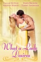What a Lady Desires ebook by Callie Hutton, Dawn Brower, Amanda Mariel,...