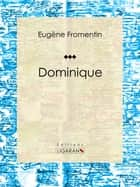 Dominique - Roman d'apprentissage ebook by Eugène Fromentin, Ligaran