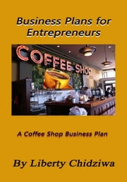 Business Plans for Entrepreneurs ebook by Liberty Chidziwa