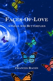 Faces of Love - Angels & Butterflies ebook by Bacon Frances