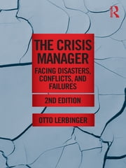 The Crisis Manager - Facing Disasters, Conflicts, and Failures ebook by Otto Lerbinger