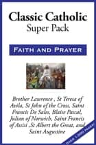 Sublime Classic Catholic Super Pack ebook by Brother Lawrence, St. Teresa of Avila, St. John of the Cross,...
