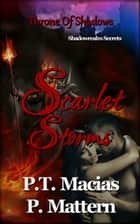 Scarlet Storms, Throne Of Shadows, Shadowrealm Secrets ebook by P.T. Macias, P Mattern