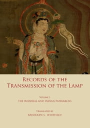 Record of the Transmission of the Lamp - Volume One: The Buddhas and indian patriarchs ebook by Daoyuan,Yang Yi,Randolph S. Whitfield
