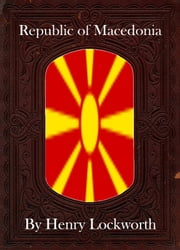 Republic of Macedonia ebook by Henry Lockworth,Eliza Chairwood,Bradley Smith