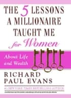 The Five Lessons a Millionaire Taught Me for Women ebook by Richard Paul Evans