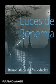 Luces de Bohemia ebook by Ramon Maria Del Valle-Inclan