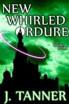 New Whirled Ordure ebook by J. Tanner