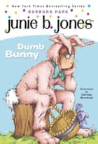 Junie B. Jones #27: Dumb Bunny ebook by Barbara Park,Denise Brunkus