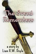 The Sword Remembers ebook by Liam R.W. Doyle