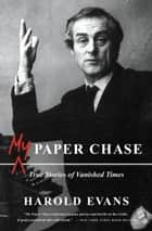 My Paper Chase ebook by Harold Evans