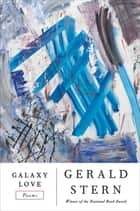 Galaxy Love: Poems ebook by Gerald Stern