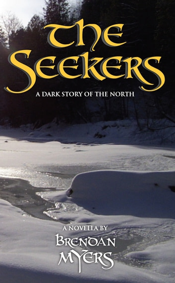 The Seekers - A Dark Story of the North ebook by Brendan Myers