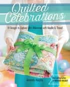 Quilted Celebrations - 18 Designs to Capture Life's Milestones with Needle & Thread ebook by